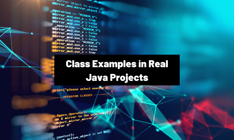 Class Examples in Real Java Projects
