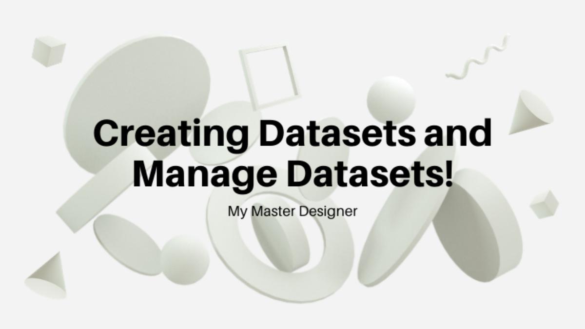 Creating Datasets and Managae Datasets!