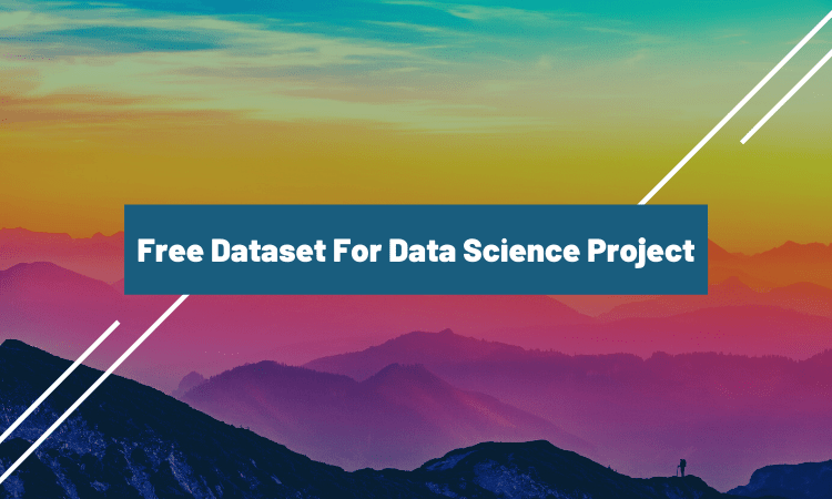 Free Dataset For Your Data Science Project